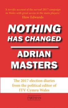 Nothing Has Changed : The 2017 Election Diaries, Paperback / softback Book