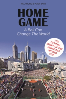 Home Game : The story of the Homeless World Cup, Hardback Book