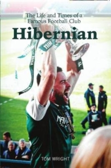 Hibernian : The Life and Times of a Famous Football Club, Paperback / softback Book