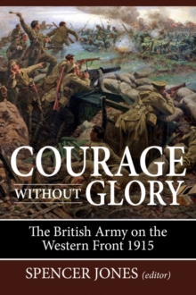 Courage without Glory : The British Army on the Western Front 1915, Paperback / softback Book
