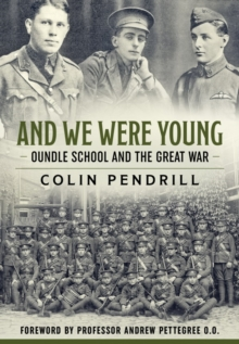 And We Were Young : Oundle School and the Great War, Hardback Book