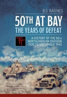 50th at Bay - the Years of Defeat : A History of the 50th Northumbrian Division 1939 to September 1942, Hardback Book