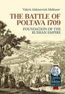 The Battle of Poltava 1709 : Foundation of the Russian Empire, Hardback Book
