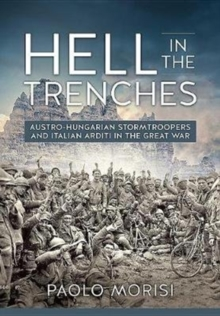 Hell in the Trenches : Austro-Hungarian Stormtroopers and Italian Arditi in the Great War, Paperback / softback Book