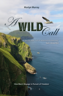 A Wild Call - One Man's Voyage in Pursuit of Freedom, Paperback / softback Book