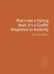 That's Not a Fishing Boat, It's a Giraffe: Responses to Austerity, Paperback / softback Book