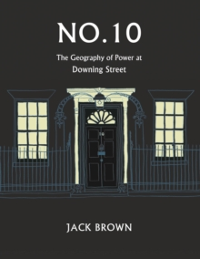 No. 10 - The Geography of Power at Dowing Street, Hardback Book