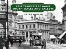 Lost Tramways of Wales: South Wales and Valleys, Hardback Book
