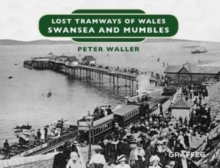 Lost Tramways of Wales: Swansea and Mumbles, Hardback Book
