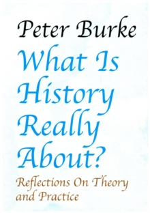 What is History Really About? : Reflections On Theory and Practice, Paperback Book