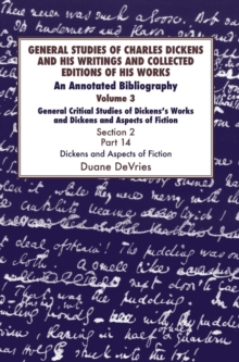 General Studies of Charles Dickens and His Writings and Collected Editions of His Works : An Annotated Bibliography Volume 3: General Critical Studies of Dickens's Works and Dickens and Aspects of Fic, Hardback Book