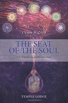 The Seat of the Soul : Rudolf Steiner's Seven Planetary Seals, A Biological Perspective, Paperback / softback Book