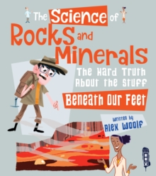 The Science of Rocks and Minerals : The Hard Truth about the Stuff Beneath our Feet, Hardback Book