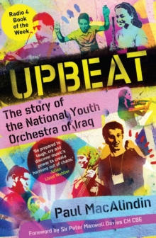 Upbeat : The Story of the National Youth Orchestra of Iraq, Paperback Book