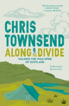 Along the Divide : Walking the Wild Spine of Scotland, Paperback / softback Book