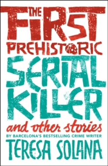 The First Prehistoric Serial Killer and other stories, Paperback / softback Book