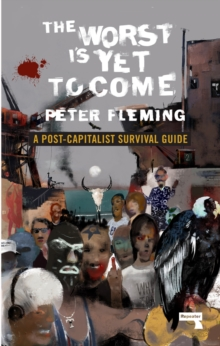 The Worst Is Yet to Come : A Post-Capitalist Survival Guide, Paperback / softback Book