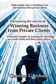 Uncovering the Secrets of Winning Business from Private Clients, Paperback / softback Book