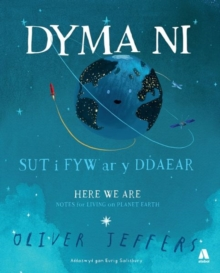 Dyma Ni - Sut i Fyw ar y Ddaear / Here We Are - Notes for Living on Planet Earth, Hardback Book
