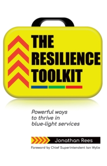 The Resilience Toolkit : Powerful ways to thrive in blue-light services, Paperback / softback Book