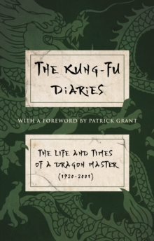 The Kung-Fu Diaries : The Life and Times of a Dragon Master 1920-2001, Paperback Book