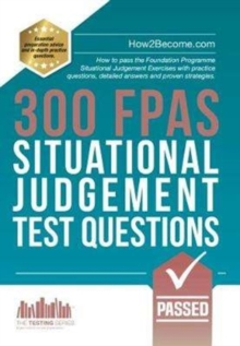 300 FPAS Situational Judgement Test Questions : How to pass the Foundation Programme Situational Judgement Exercises with practice questions, detailed answers and proven strategies., Paperback Book