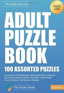 Adult Puzzle Book:100 Assorted Puzzles - Volume 2 : Crosswords, Word Searches, Missing Numbers, Sudokus, Arrowords, Missing Vowels, Word Fills, Code Words, Cross Numbers, Cell Blocks & Riddles, Paperback Book
