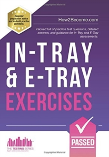 In-Tray & E-Tray Exercises : Packed full of practice test questions, detailed answers, and guidance for In-Tray and E-Tray assessments., Paperback Book