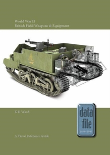 World War II British Field Weapons & Equipment : A Visual Reference Guide, Paperback / softback Book