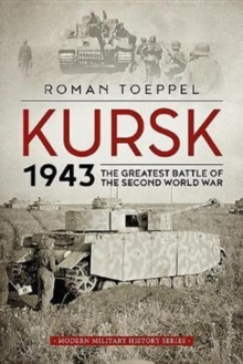 Kursk 1943 : The Greatest Battle of the Second World War, Hardback Book