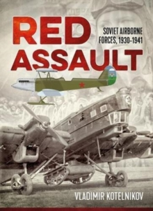 Red Assault : Soviet Airborne Forces, 1930-1941, Paperback / softback Book