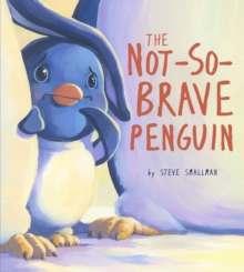 Not-So-Brave Penguin : A Story About Overcoming Fears, Paperback / softback Book