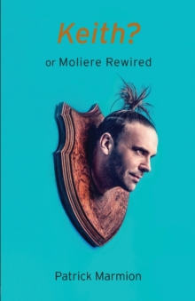 Keith? : Or Moliere Rewired, Paperback / softback Book