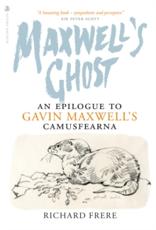 Maxwell's Ghost : An Epilogue to Gavin Maxwell's Camusfearna, Paperback / softback Book