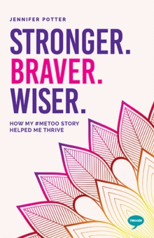 Stronger, Braver, Wiser : How My #MeToo Story Will Never Define Me, Paperback / softback Book