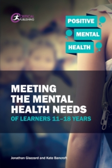 Meeting the Mental Health Needs of Learners 11-18 Years, Paperback / softback Book