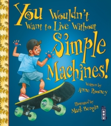 You Wouldn't Want To Live Without Simple Machines!, Paperback / softback Book