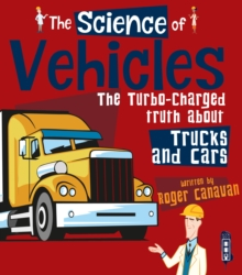 The Science of Vehicles : The Turbo-Charged Truth about Trucks and Cars, Paperback / softback Book