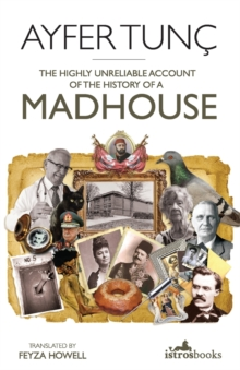 The Highly Unreliable Account of the History of a Madhouse, Paperback / softback Book