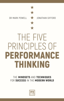 The Five Principles of Performance Thinking : The mindsets and techniques for success in the modern world, Paperback / softback Book