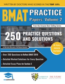 BMAT Practice Papers Volume 2 : Over 250 Questions to Reflect BMAT 2018, Detailed Worked Solutions for Every Question, Detailed Essay Plans for Section 3, BioMedical Admissions Test, 2018, UniAdmissio, Paperback / softback Book