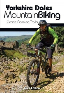 Yorkshire Dales Mountain Biking : Classic Pennine Trails, Paperback / softback Book