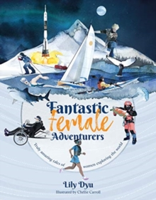 Fantastic Female Adventurers : Truly amazing tales of women exploring the world, Paperback / softback Book