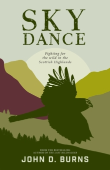 Sky Dance : Fighting for the wild in the Scottish Highlands, Paperback / softback Book