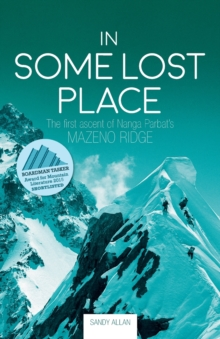 In Some Lost Place : The first ascent of Nanga Parbat's Mazeno Ridge, Paperback / softback Book