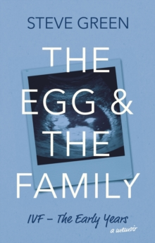 The Egg & The Family : IVF - The Early Years, Paperback Book