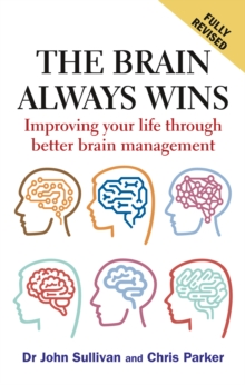 The Brain Always Wins : Improving your life through better brain management, Paperback / softback Book