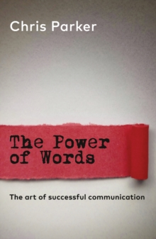 The Power of Words : The art of successful business communication, Paperback / softback Book