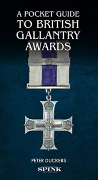 A Pocket Guide to British Gallantry Awards : Rewarding Gallantry in Action, Hardback Book