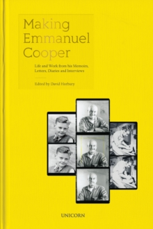 Making Emmanuel Cooper : Life and Work from his Memoirs, Letters, Diaries and Interviews, Hardback Book